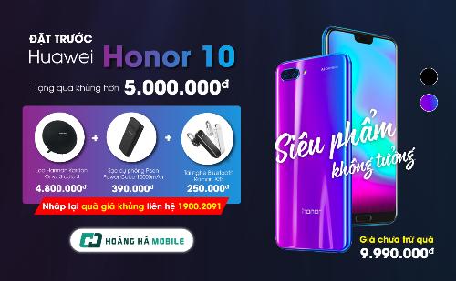 Nhận ngay bộ quà khủng hơn 5.000.000 đồng khi đặt trước Honor 10 (bài KHÔNG lấy Edit)