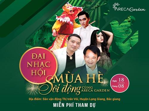Đại nhạc hội Mùa hè sôi động cùng Areca Garden sẽ được tổ chức tại sân vận động thị trấn Vôi, huyện Lạng Giang, Bắc Giang vào ngày 18/8 tới đây.