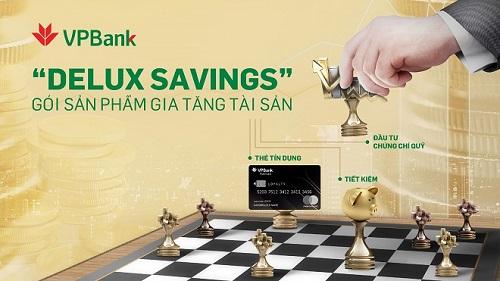 Gói Delux Savings hướng tới nhóm khách hàng thu nhập cao. Hội sở chính VPBank: 89 Láng Hạ, Đống Đa, Hà Nội. SĐT: (84.24) 3 9288 869, Fax: (8424) 3 9288867.