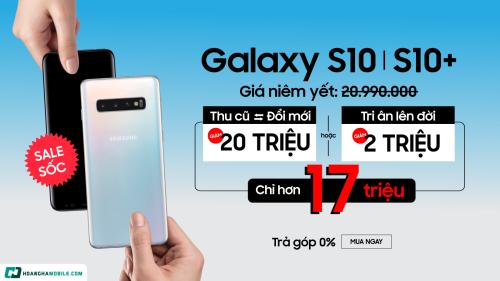 Ưu đãi cho khách tham gia thu cũ đổi mới, lên đời Galaxy S10/S10 Plus