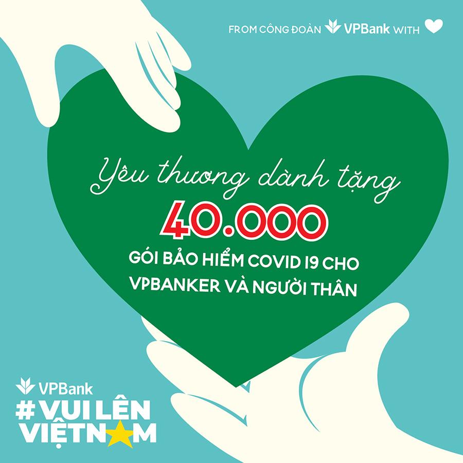 VPBank tặng 40.000 gói bảo hiểm Anti-Covid cho 10.000 cán bộ nhân viên cùng người thân của họ.