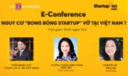 Tọa đàm về rủi ro bong bóng khởi nghiệp Việt Nam