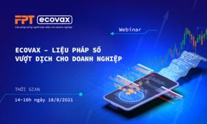 FPT triển khai giải pháp eCovax giúp doanh nghiệp vượt dịch
